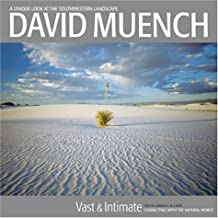 David Muench Vast & Intimate: Connecting With the Natural World
