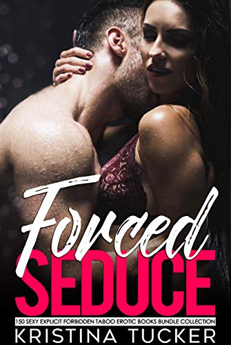 Forced Seduce — 150 Sexy Explicit Forbidden