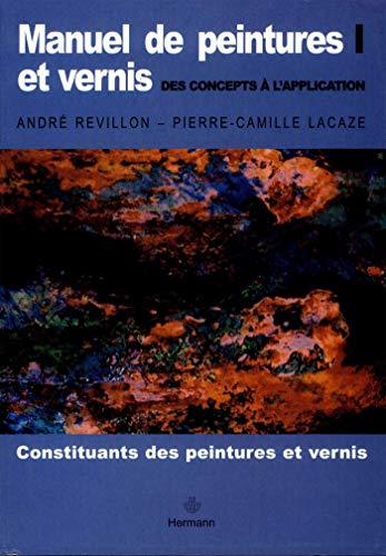 Manuel de peintures et vernis. des concepts à l'application, Volume 1: Constituants des peintures et vernis