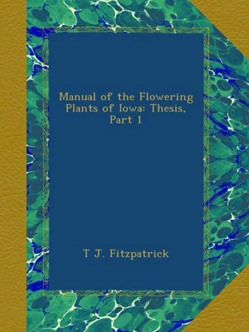 嵐トランスペアレントホイットニーManual of the Flowering Plants of Iowa: Thesis, Part 1