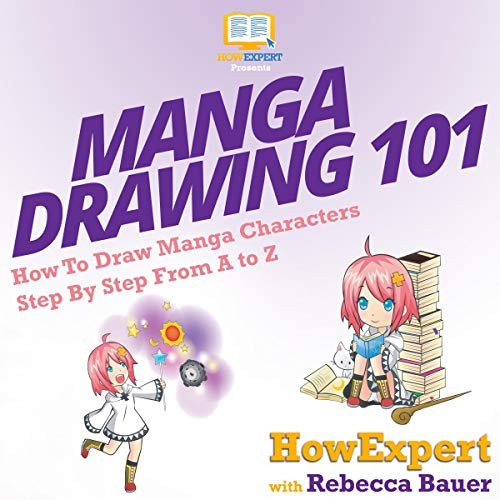 Manga Drawing 101: How to Draw Manga Characters Step by Step from A to Z  By  cover art