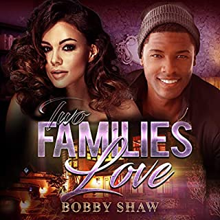 Two Families Love     Two Families Love, Book 1              Written by:                                                                                                                                 Bobby Shaw                               Narrated by:                                                                                                                                 Sharell Palmer                      Length: 2 hrs and 43 mins     Not rated yet     Overall 0.0