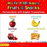 My First Afrikaans Fruits & Snacks Picture Book with English Translations: Bilingual Early Learning & Easy Teaching Afrikaans Books for Kids (Teach & ... words for Children) (Afrikaans Edition)
