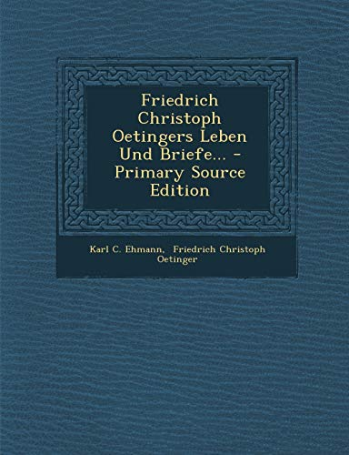 Friedrich Christoph Oetingers Leben Und Briefe...