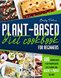 Plant Based Diet Cookbook For Beginners: 600 Delicious Recipes & Easy-To- Follow Grocery Lists To Improve Your Health & Protect The Planet | 2 Weeks Meal Plan
