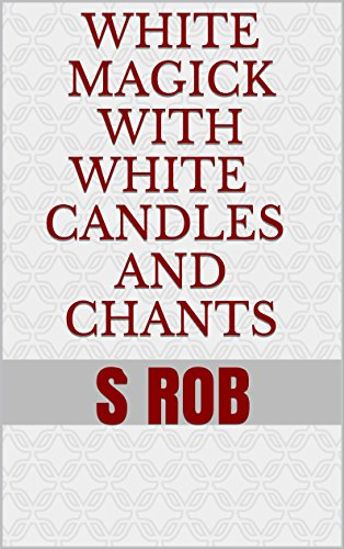 WHITE MAGICK WITH WHITE CANDLES AND CHANTS