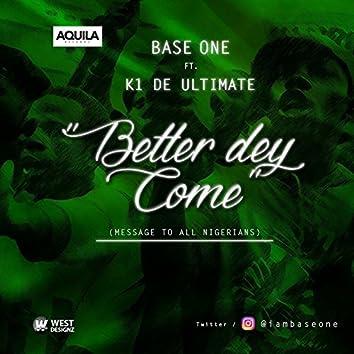 Better Dey Come