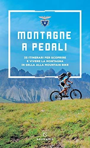 Montagne a pedali. 35 itinerari per scoprire e vivere la montagna in sella alla mountain bike