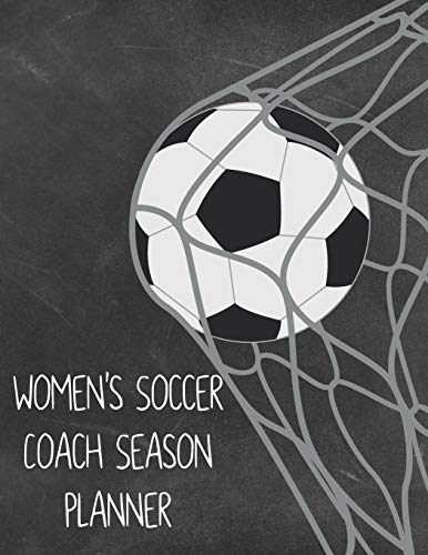 Women's Soccer Coach Season Planner: Undated Organizer and Planner for Coaches Featuring Calendar, Roster, and Blank Field Pages