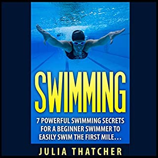 Swimming: 7 Powerful Swimming Secrets for a Beginner Swimmer to Easily Swim Their First Mile... audiobook cover art