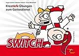 SWITCH: Kreatiefe Übungen zum Gottesdienst