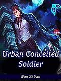 Urban Conceited Soldier: A rich boy mafia in military novellas( sexy teens, harem english, genius heroine romance, Teen action-adventure ) Book 1 (English Edition)