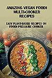 Amazing Vegan Foodi Multi-Cooker Recipes: Easy Plant-Based Recipes On Foodi Pressure Cooker: Plant Based Ninja Foodi Vegan Recipes