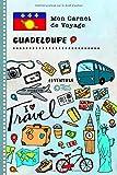 Guadeloupe Carnet de Voyage: Journal de bord avec guide pour enfants. Livre de suivis des enregistrements pour l'écriture, dessiner, faire part de la gratitude. Souvenirs d'activités vacances