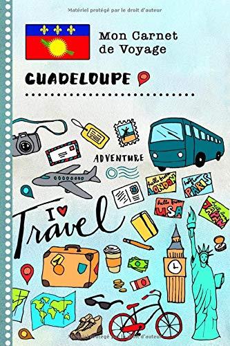 Guadeloupe Carnet de Voyage: Journal de bord avec guide pour enfants. Livre de suivis des enregistrements pour l'écriture, dessiner, faire part de la ... d'activités vacances (French Edition)