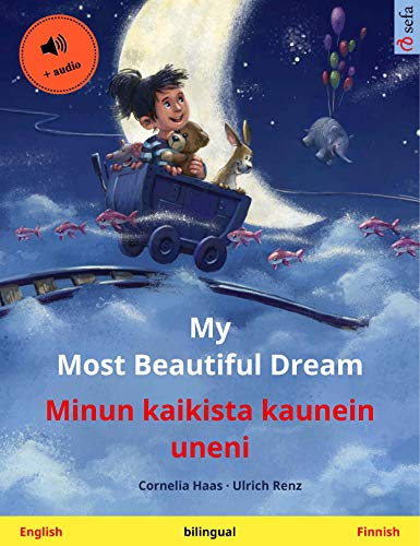 My Most Beautiful Dream – Minun kaikista kaunein uneni (English – Finnish): Bilingual children's picture book, with audio (Sefa Picture Books in two languages) (English Edition)
