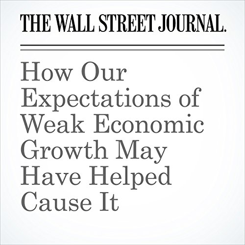 How Our Expectations of Weak Economic Growth May Have Helped Cause It copertina