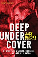 Deep Undercover: My Secret Life & Tangled Allegiances as a KGB Spy in America