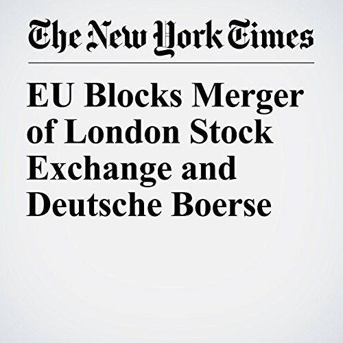 EU Blocks Merger of London Stock Exchange and Deutsche Boerse copertina