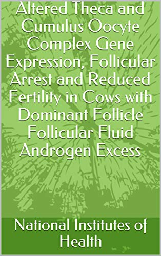 Altered Theca and Cumulus Oocyte Complex Gene Expression, Follicular Arrest and Reduced Fertility in Cows with Dominant Follicle Follicular Fluid Androgen Excess (English Edition)