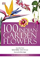 100 Indian Garden Flowers: The Big Little Nature Book