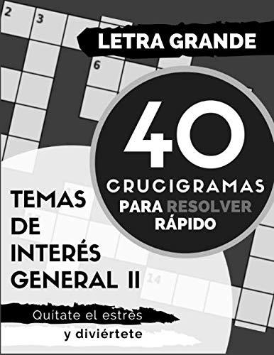 40 crucigramas para resolver rápido (LETRA GRANDE) (Temas de interés general)