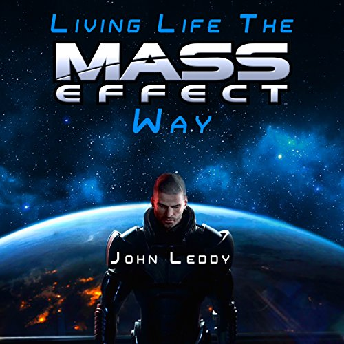 Living Life the Mass Effect Way: A Self-Help Book to Help Save Humanity audiobook cover art