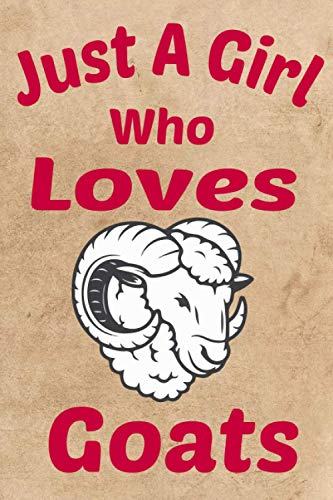 Just A Girl Who Loves Goats: funny notebook for kids girls boys youngs men women who loves goats notebook journal ideas gift funny goat lover gift, ... notebook, eleganto prints, loves pronghorn