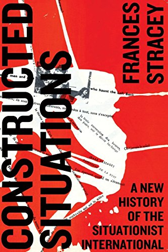 Constructed Situations: A New History of the Situationist International (Marxism and Culture)
