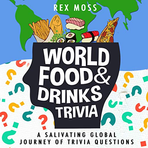 World Food & Drinks Trivia: A Salivating Global Journey of Trivia Questions