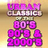 Urban Classics of the 80's 90's & 2000's