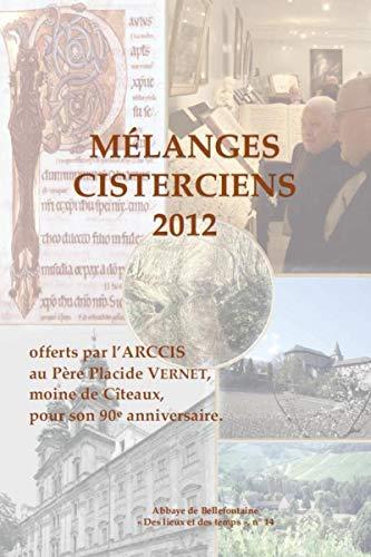 Mélanges cisterciens 2012 : Offerts par l'ARCCIS au Père Placide Vernet, moine de Cîteaux, pour son 90e anniversaire