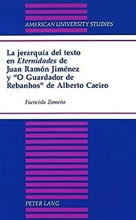 La jerarquía del texto en «Eternidades» de Juan Ramón Jiménez y «O Guardador de Rebanhos» de Alberto Caeiro (American University Studies) (Spanish Edition)