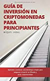 Guía de Inversión en Criptomonedas para Principiantes: Aprende a construir una...