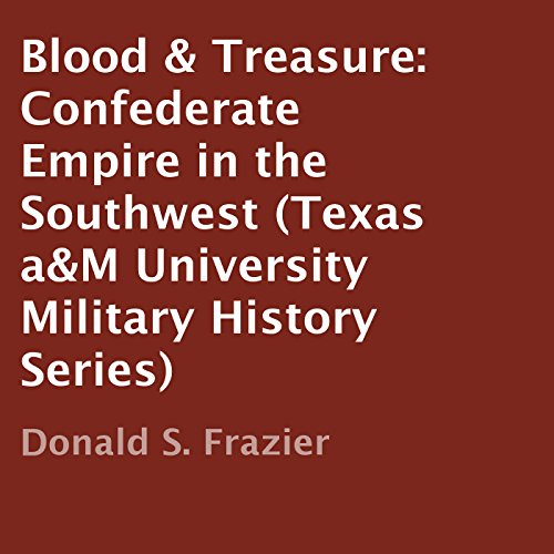 Blood & Treasure: Confederate Empire in the Southwest audiobook cover art
