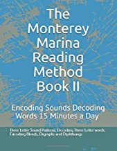 The Monterey Marina Reading Method: Encoding Sounds Decoding Words 15 Minutes a Day Book Two