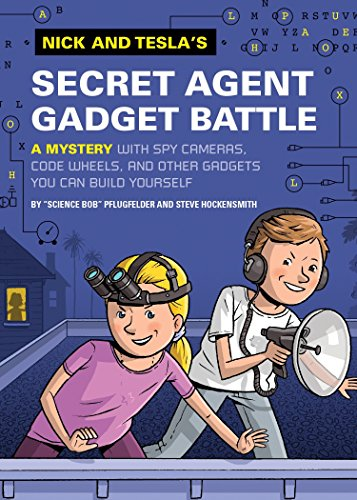 Nick and Tesla's Secret Agent Gadget Battle: A Mystery with Spy Cameras, Code Wheels, and Other Gadgets You Can Build Yourself