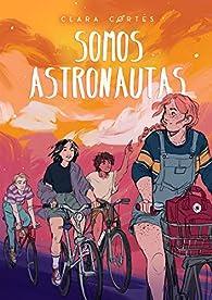 Somos astronautas par Clara Cortés Martín