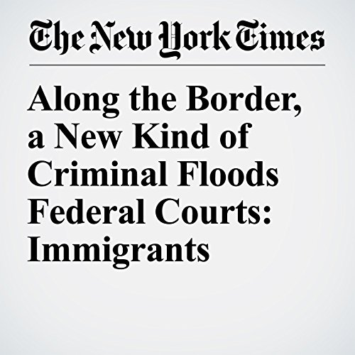 Along the Border, a New Kind of Criminal Floods Federal Courts: Immigrants copertina