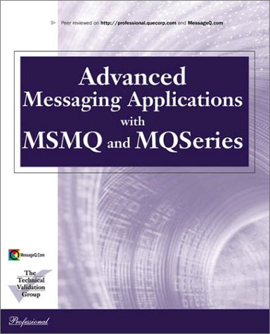 Advanced Messaging Applications with MSMQ and MQSeries (Que Professional Series)
