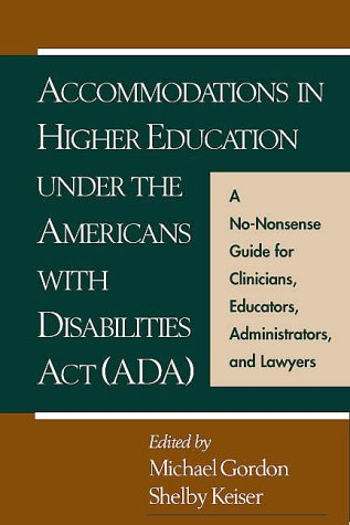 Accommodations in Higher Education under the Americans with Disabilities Act: A No-Nonsense Guide fo