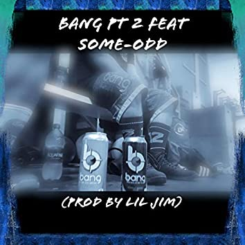 Bang, Pt. 2 (feat. Some-Odd)