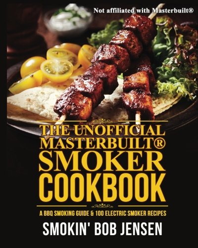 The Unofficial Masterbuilt Smoker Cookbook: A BBQ Smoking Guide & 100 Electric Smoker Recipes (Masterbuilt Smoker Series, Band 1)