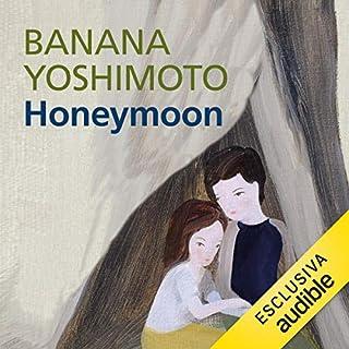 Honeymoon                   Di:                                                                                                                                 Banana Yoshimoto                               Letto da:                                                                                                                                 Marianna Jensen                      Durata:  3 ore e 7 min     55 recensioni     Totali 3,6