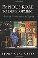 The Pious Road to Development: The Ideology and Practice of Islamist Economics in Egypt