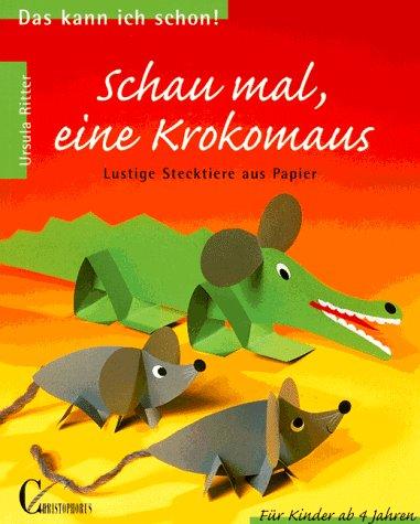 Schau mal, eine Krokomaus. Lustige Stecktiere aus Papier