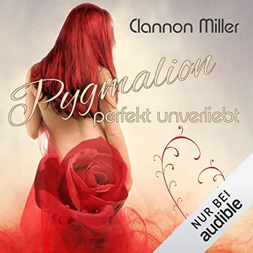 Pygmalion: Perfekt unverliebt