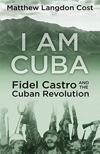 I am Cuba: Fidel Castro and the Cuban Revolution