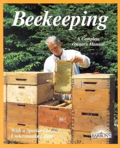Beekeeping: A Practical Guide for the Novice Beekeeper Buying Bees, Management, Rearing, Honey Production/Special Section : The Beekeeper's Yearly W