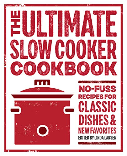 The Ultimate Slow Cooker Cookbook: No-Fuss Recipes for Classic Dishes & New Favorites Front Cover
